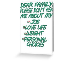 Dear Family Please Don't Ask Me About My Job Love Life Weight Personal Choices Greeting Card