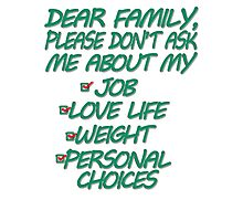 Dear Family Please Don't Ask Me About My Job Love Life Weight Personal Choices Photographic Print