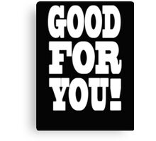 Good For You! Canvas Print