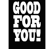 Good For You! Photographic Print