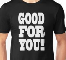 Good For You! Unisex T-Shirt