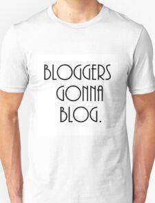 Bloggers Gonna Blog Unisex T-Shirt