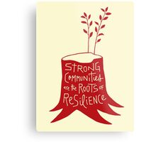 Strong Communities Are the Roots of Resilience Metal Print