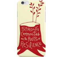 Strong Communities Are the Roots of Resilience iPhone Case/Skin