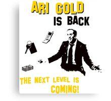 Ari Gold is BACK Canvas Print
