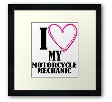 I LOVE MY MOTORCYCLE MECHANIC Framed Print