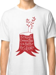 Strong Communities Are the Roots of Resilience Classic T-Shirt