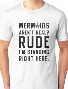 Mermaids Aren't Real? Unisex T-Shirt