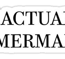 Im Actually a Mermaid. Sticker