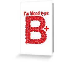 I'm blood type B positive Greeting Card