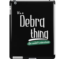 """It's a Debra Thing, You Wouldn't Understand""#960016 iPad Case/Skin"