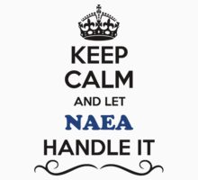 Hey, if you are NAEA, then this shirt is for you. Let others just keep calm while you are handling it. It can be a great gift too. Kids Clothes