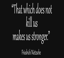 """Friedrich, Nietzsche, """"That which does not kill us, makes us stronger."""" White on Black Womens T-Shirt"""