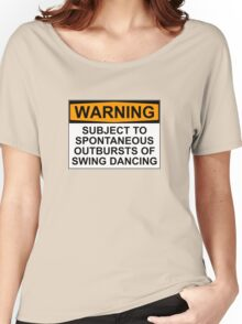 WARNING: SUBJECT TO SPONTANEOUS OUTBURSTS OF SWING DANCING Women's Relaxed Fit T-Shirt