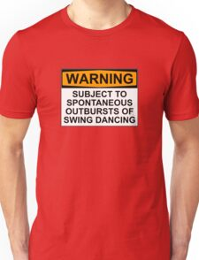 WARNING: SUBJECT TO SPONTANEOUS OUTBURSTS OF SWING DANCING Unisex T-Shirt