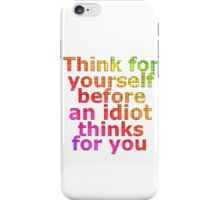 think idiot iPhone Case/Skin