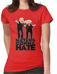 Statler and Waldorf - Haters Gonna Hate Womens Fitted T-Shirt