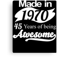 Made in 1970... 45 Years of being Awesome Canvas Print