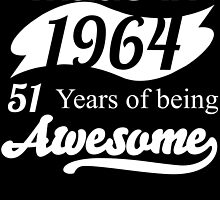 Made in 1964... 51 Years of being Awesome by birthdaytees