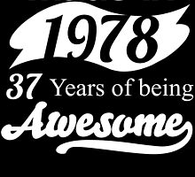 Made in 1978... 37 Years of being Awesome by birthdaytees