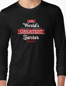 The world's greatest farter/father Long Sleeve T-Shirt