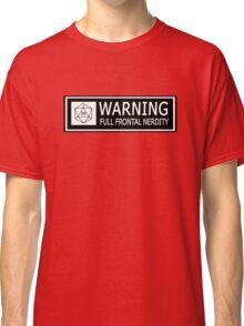 Full Frontal Nerdity Classic T-Shirt
