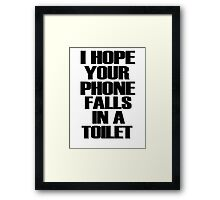 I Hope Your Phone Falls In A Toilet  Framed Print