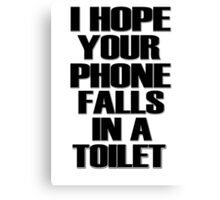 I Hope Your Phone Falls In A Toilet  Canvas Print