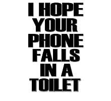 I Hope Your Phone Falls In A Toilet  Photographic Print