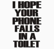 I Hope Your Phone Falls In A Toilet  by masonsummer
