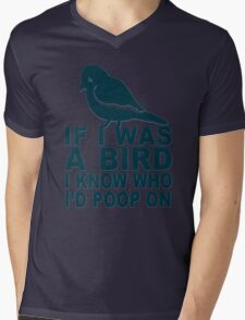 If I Was A Bird I Know Who I'd Poop On  Mens V-Neck T-Shirt