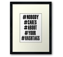 Nobody Cares About Your Hashtags Framed Print