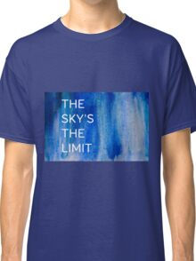 THE SKY'S THE LIMIT Classic T-Shirt