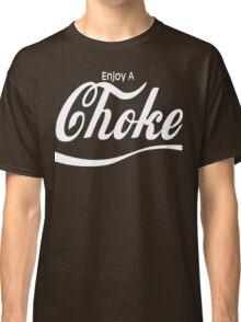 enjoy a choke Classic T-Shirt