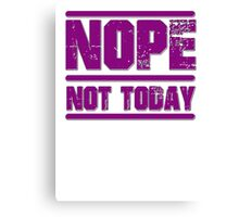 Nope, Not Today Canvas Print