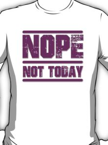 Nope, Not Today T-Shirt