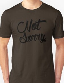 Not Sorry  T-Shirt