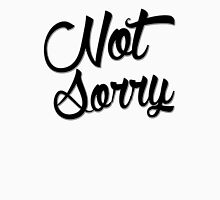 Not Sorry  Unisex T-Shirt