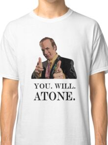 You. Will. Atone Classic T-Shirt