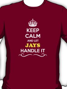 Keep Calm and Let JAYS Handle it T-Shirt