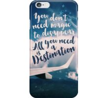 You Don't Need Magic to Disappear All You Need is a Destination iPhone Case/Skin