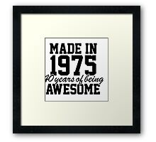 'Made in 1975, 40 Years of Being Awesome' T-shirts, Hoodies, Accessories and Gifts Framed Print