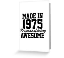 'Made in 1975, 40 Years of Being Awesome' T-shirts, Hoodies, Accessories and Gifts Greeting Card