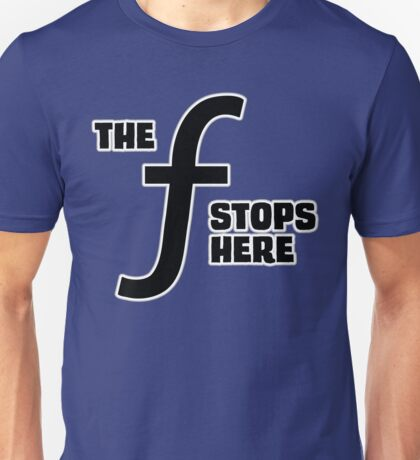 The F-Stops Here Unisex T-Shirt