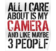 Funny 'All I care about is my camera and like maybe 3 people' T-shirt Poster