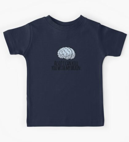 Also? I can kill you with my brain. Kids Tee