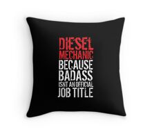 Awesome 'Diesel Mechanic because Badass Isn't an Official Job Title' Tshirt, Accessories and Gifts Throw Pillow