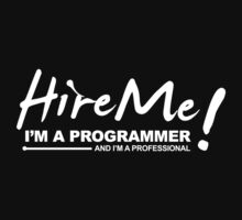 Programmer T-shirts - Hire Me! I am a programmer Kids Clothes