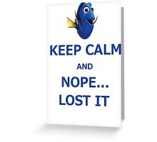 Dory Keep Calm and Nope... Lost It  Greeting Card