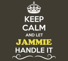 Keep Calm and Let JAMMIE Handle it by gradyhardy